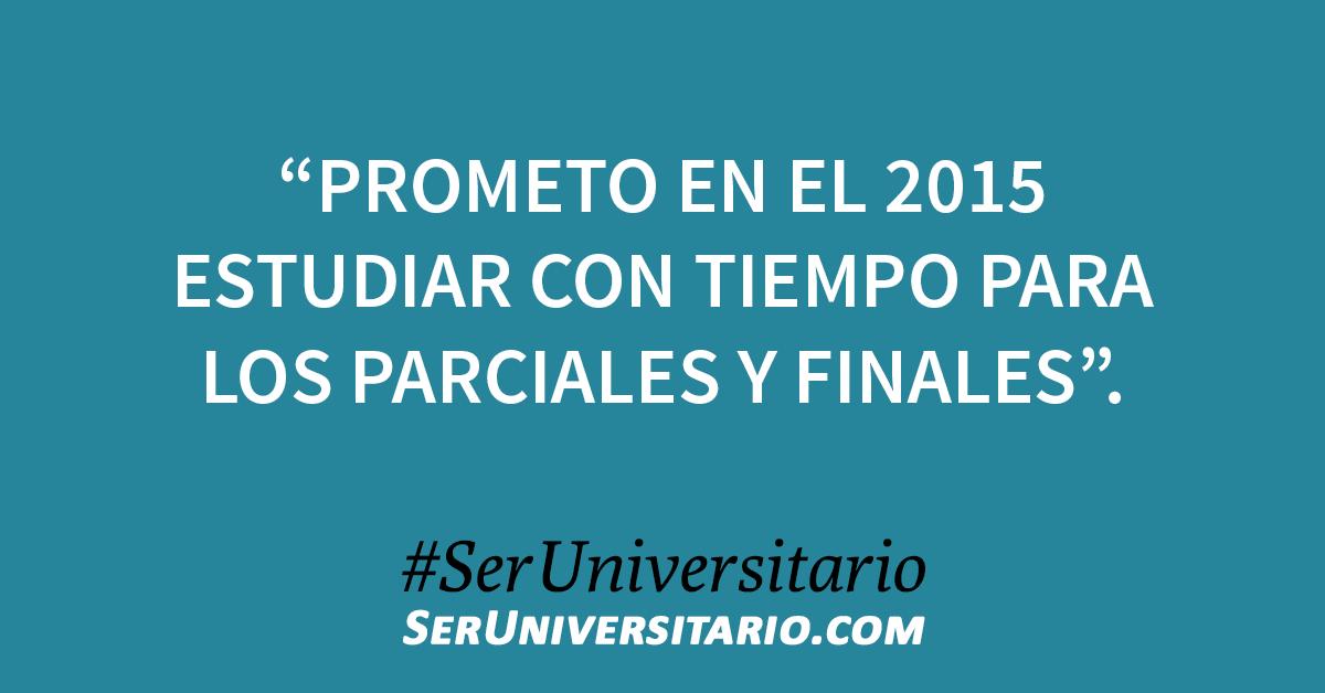 """""""Prometo en el 2015 estudiar con tiempo para los parciales y finales"""". #SerUniversitario"""