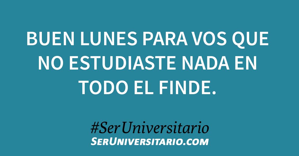 Buen lunes para vos que no estudiaste nada en todo el finde. #SerUniversitario