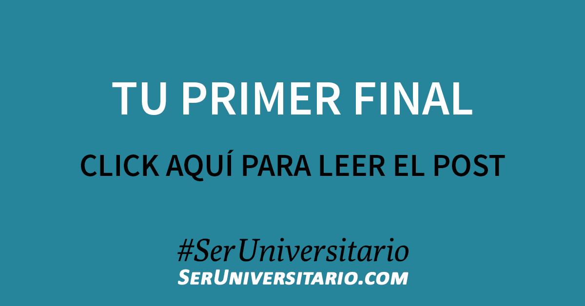 Tu primer final | #SerUniversitario
