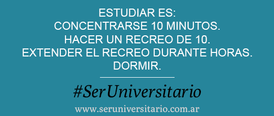 Estudiar es: Concentrarse 10 minutos. Hacer un recreo de 10. Extender el recreo durante horas. Dormir. #SerUniversitario