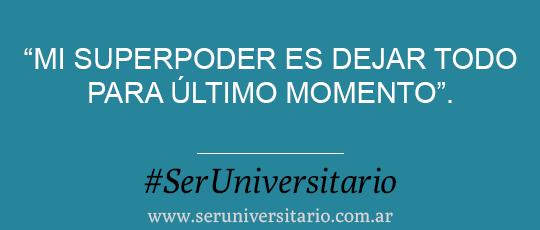 """""""Mi superpoder es dejar todo para último momento"""" #SerUniversitario"""
