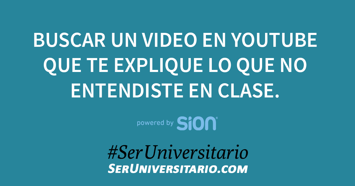 Buscar un video en YouTube que te explique lo que no entendiste en clase. #SerUniversitario