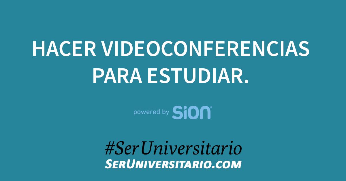 Hacer videoconferencias para estudiar. #SerUniversitario