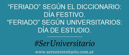 """""""Feriado"""" según el diccionario:  Día festivo. """"Feriado"""" según universitarios: Día de estudio. #SerUniversitario"""